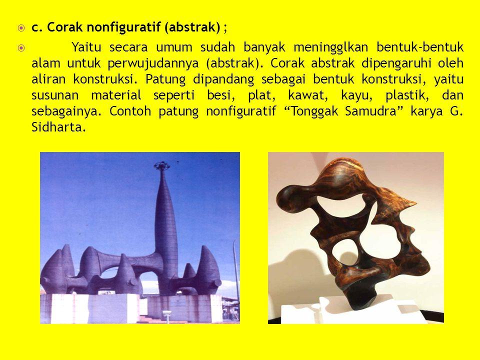  c. Corak nonfiguratif (abstrak) ;  Yaitu secara umum sudah banyak meningglkan bentuk-bentuk alam untuk perwujudannya (abstrak). Corak abstrak dipen