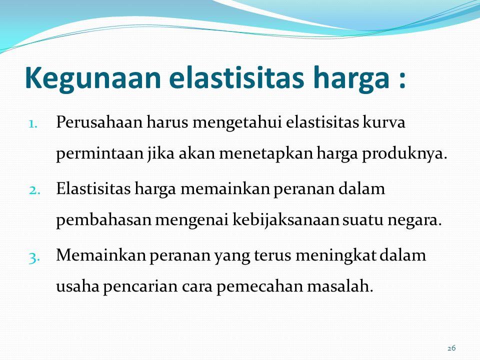 Manfaat Elastisistas : Dapat menjadi indikator untuk meramalkan kesuksesan dari kebijakan ekonomi yang dilaksanakan. Elastisitas Bisa dihitung dengan