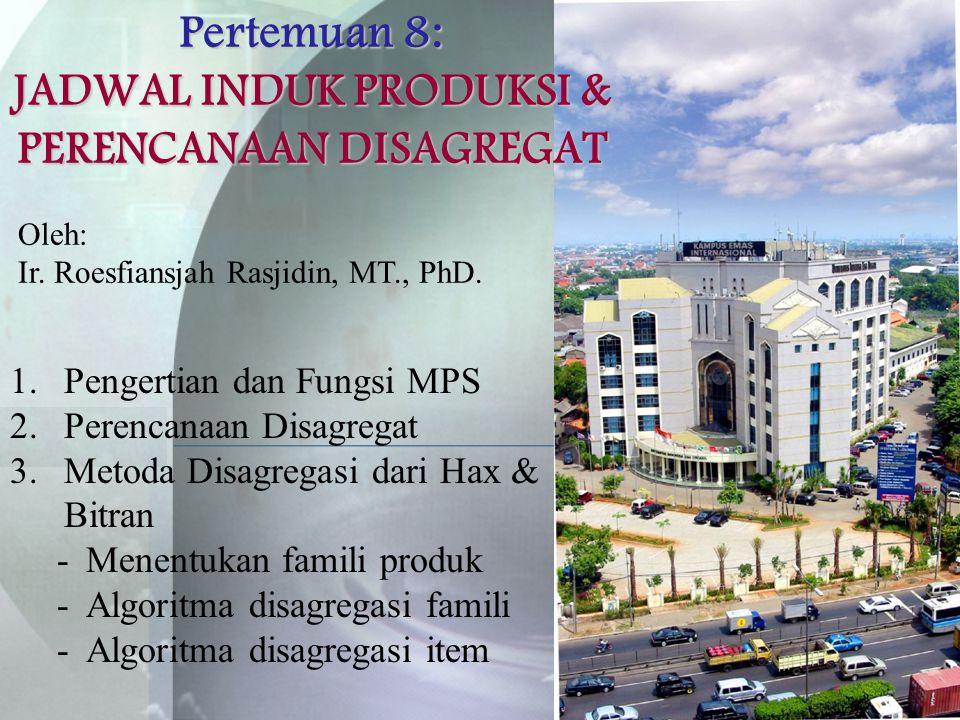 Pertemuan 8: JADWAL INDUK PRODUKSI & PERENCANAAN DISAGREGAT 1.Pengertian dan Fungsi MPS 2.Perencanaan Disagregat 3.Metoda Disagregasi dari Hax & Bitra