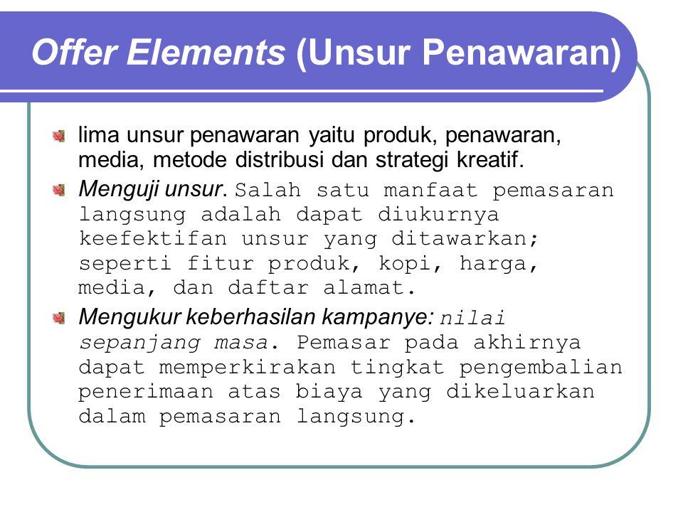 Offer Elements (Unsur Penawaran) lima unsur penawaran yaitu produk, penawaran, media, metode distribusi dan strategi kreatif.