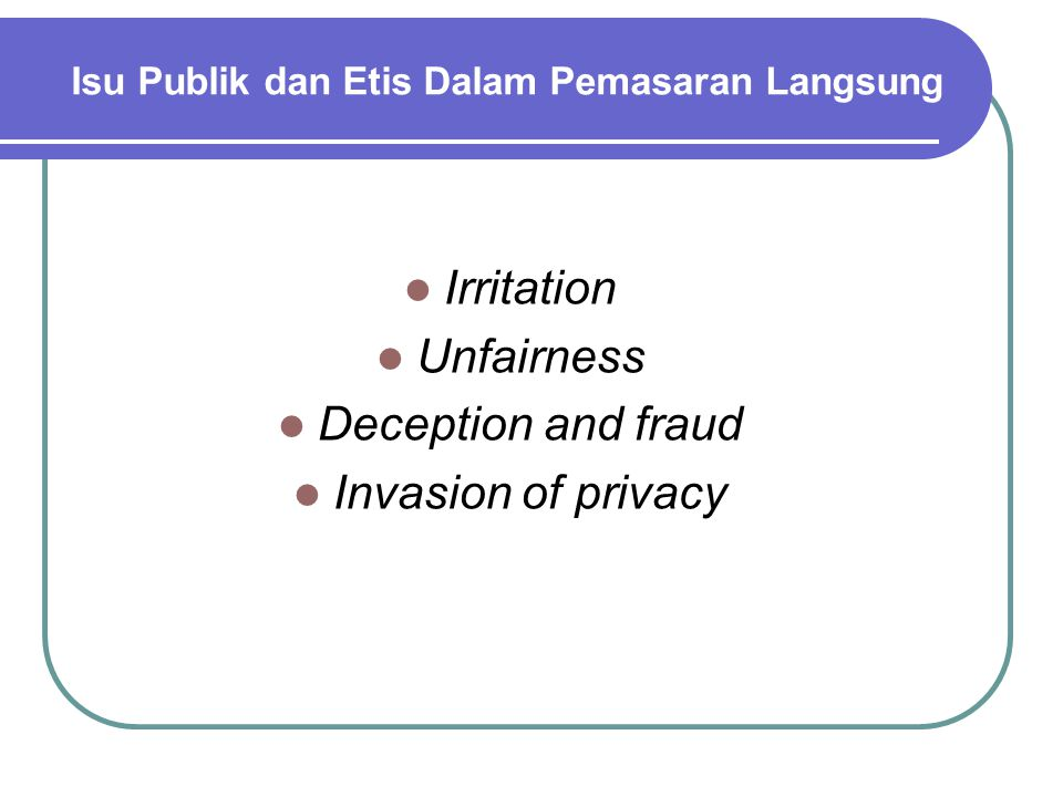 Isu Publik dan Etis Dalam Pemasaran Langsung Irritation Unfairness Deception and fraud Invasion of privacy
