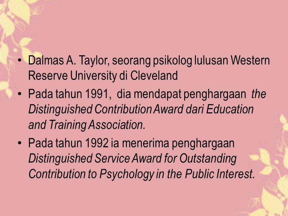 Dalmas A. Taylor, seorang psikolog lulusan Western Reserve University di Cleveland Pada tahun 1991, dia mendapat penghargaan the Distinguished Contrib
