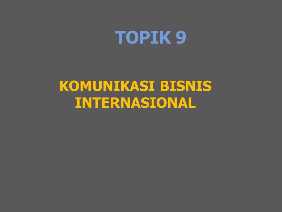 TOPIK 9 KOMUNIKASI BISNIS INTERNASIONAL