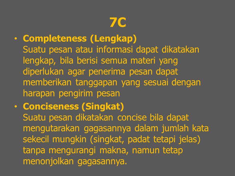 7C Completeness (Lengkap) Suatu pesan atau informasi dapat dikatakan lengkap, bila berisi semua materi yang diperlukan agar penerima pesan dapat membe
