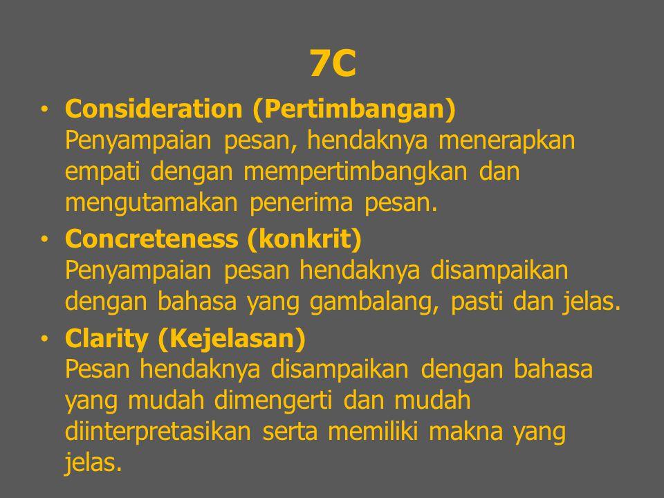 7C Consideration (Pertimbangan) Penyampaian pesan, hendaknya menerapkan empati dengan mempertimbangkan dan mengutamakan penerima pesan. Concreteness (