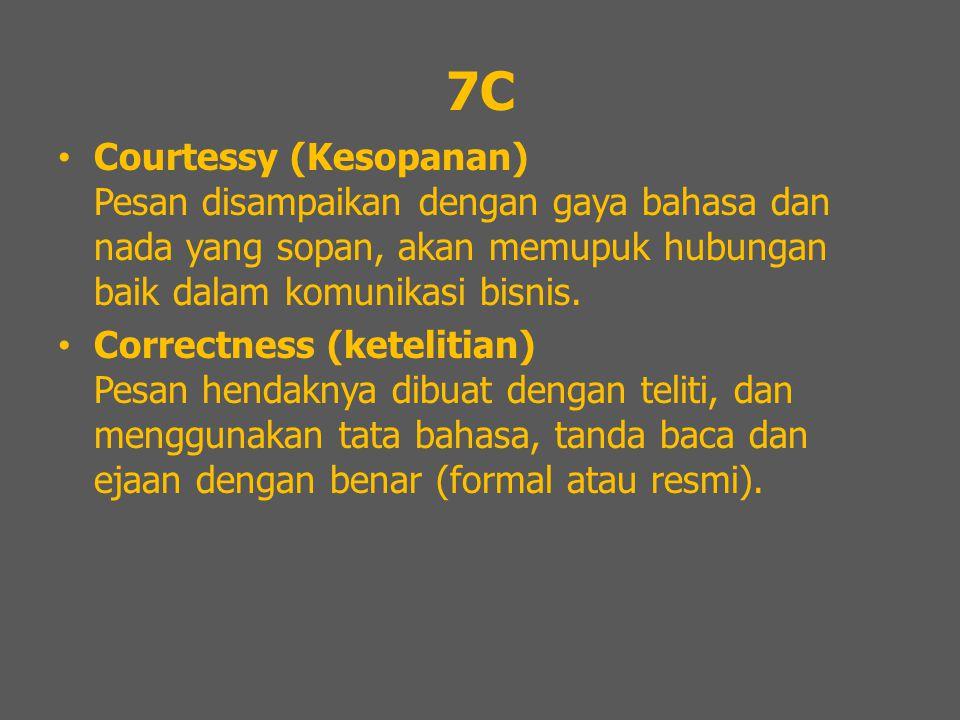7C Courtessy (Kesopanan) Pesan disampaikan dengan gaya bahasa dan nada yang sopan, akan memupuk hubungan baik dalam komunikasi bisnis. Correctness (ke