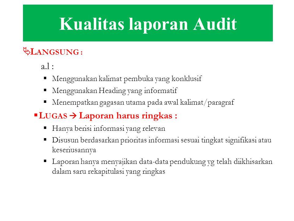 Kualitas laporan Audit -Langsung -Lugas -Sesuai kondisi -Mempengaruhi -Konstruktif -Orientasi pada hasil -Menarik -Tepat waktu -Biaya yg ekonomis