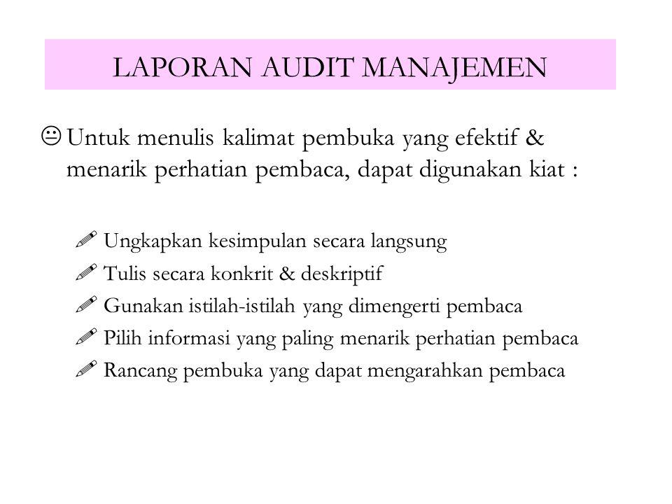 LAPORAN AUDIT MANAJEMEN Tuliskan Ringkasan Hasil Audit Rancangan sistimatika Laporan untuk jenis tingkatan pembaca Format Laporan sedemikian rupa sehi