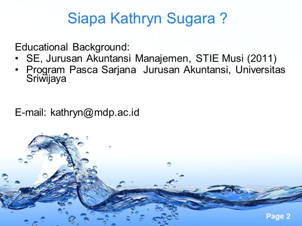 Page 2 Siapa Kathryn Sugara ? Educational Background: SE, Jurusan Akuntansi Manajemen, STIE Musi (2011) Program Pasca Sarjana Jurusan Akuntansi, Unive