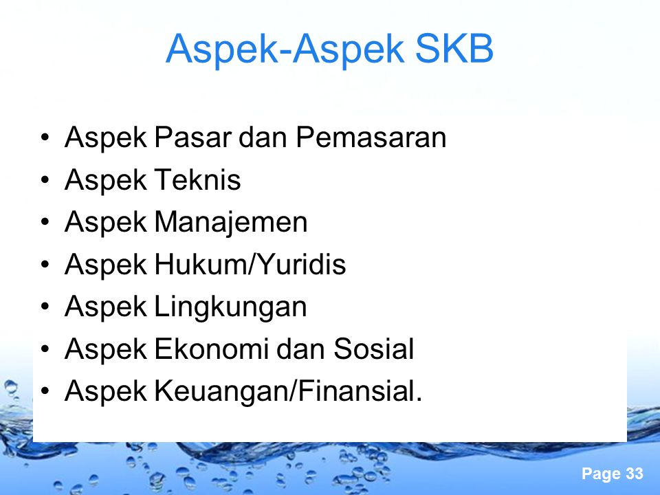 Page 33 Aspek Pasar dan Pemasaran Aspek Teknis Aspek Manajemen Aspek Hukum/Yuridis Aspek Lingkungan Aspek Ekonomi dan Sosial Aspek Keuangan/Finansial.