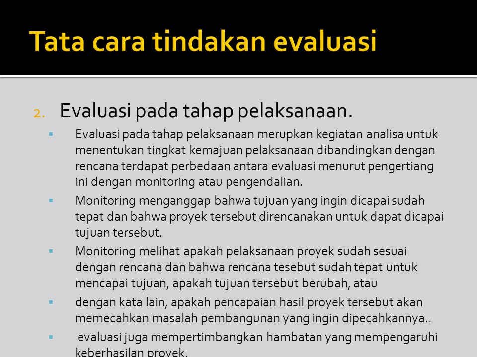 2. Evaluasi pada tahap pelaksanaan.  Evaluasi pada tahap pelaksanaan merupkan kegiatan analisa untuk menentukan tingkat kemajuan pelaksanaan dibandin