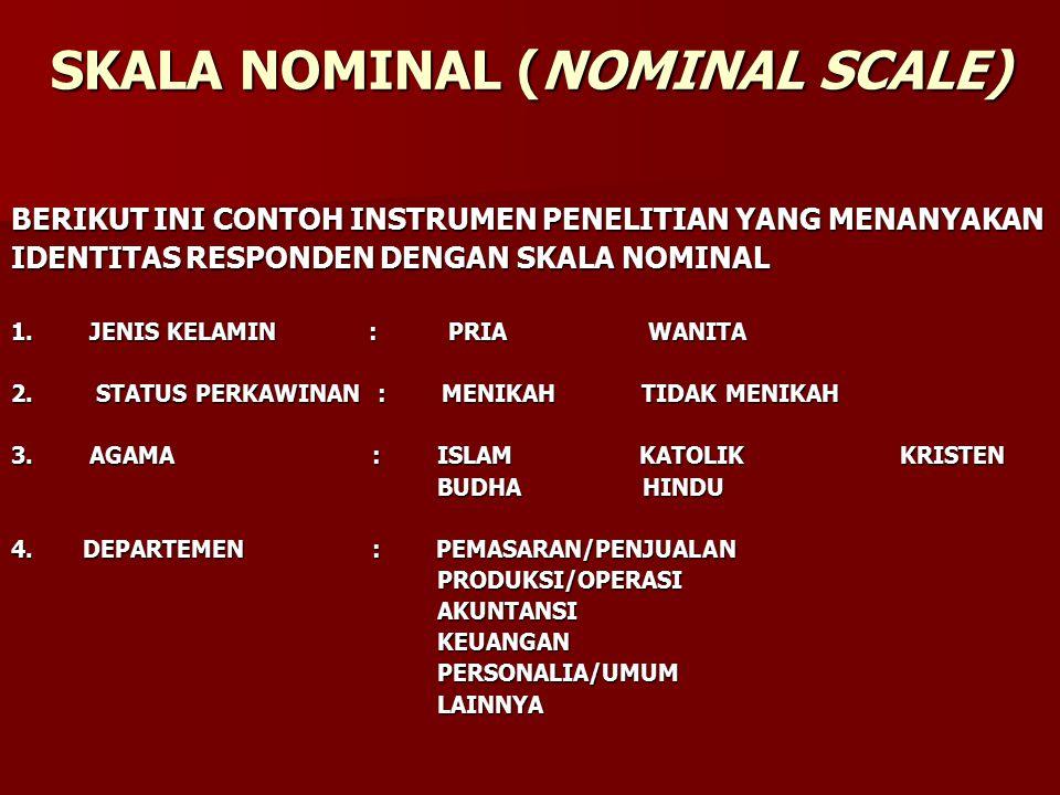 SKALA NOMINAL (NOMINAL SCALE) BERIKUT INI CONTOH INSTRUMEN PENELITIAN YANG MENANYAKAN IDENTITAS RESPONDEN DENGAN SKALA NOMINAL 1. JENIS KELAMIN : PRIA