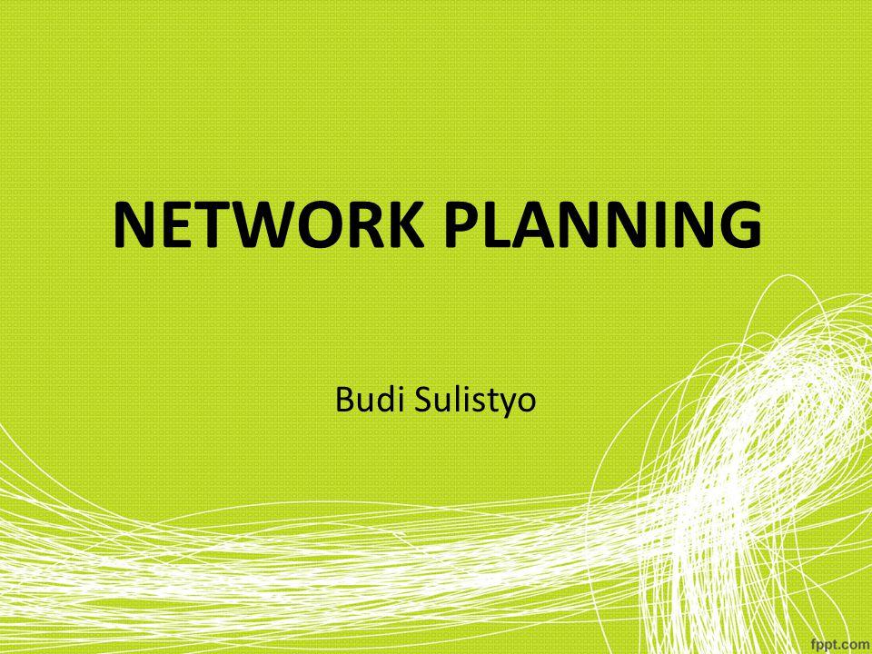 NETWORK PLANNING Budi Sulistyo