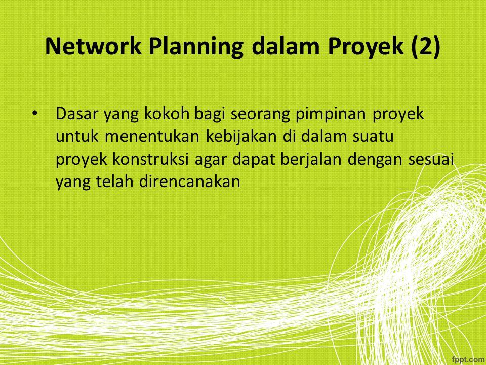 Network Planning dalam Proyek (2) Dasar yang kokoh bagi seorang pimpinan proyek untuk menentukan kebijakan di dalam suatu proyek konstruksi agar dapat
