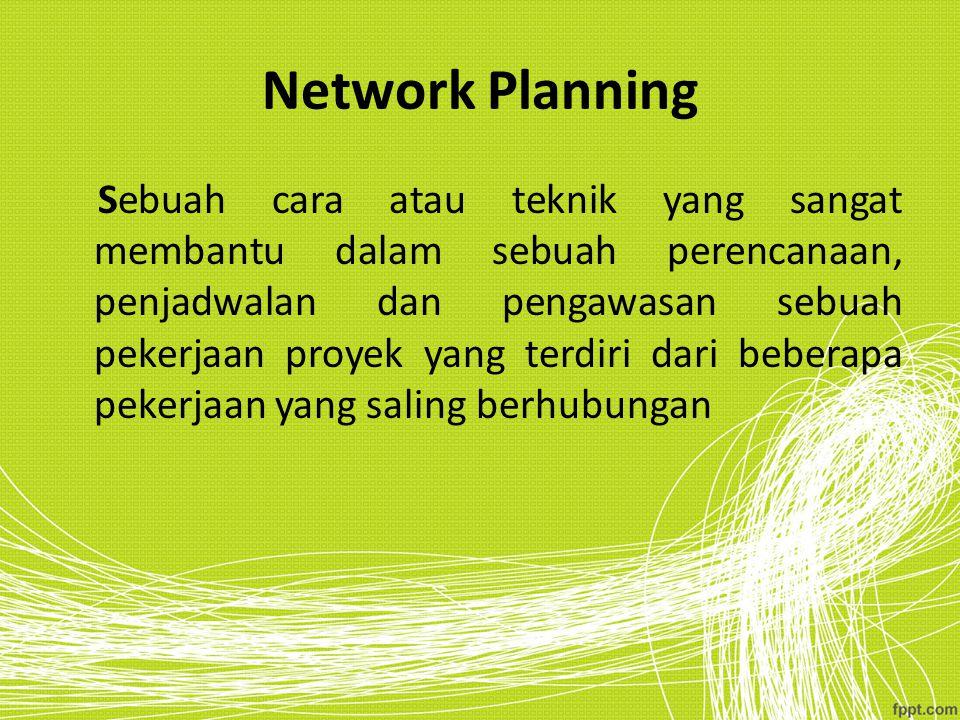 Network Planning Sebuah cara atau teknik yang sangat membantu dalam sebuah perencanaan, penjadwalan dan pengawasan sebuah pekerjaan proyek yang terdir