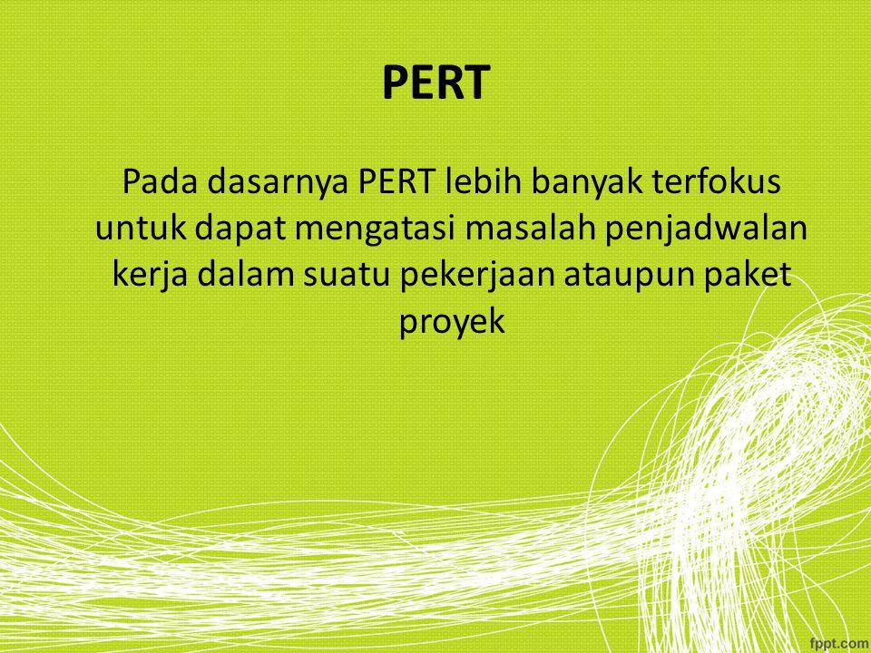 PERT Pada dasarnya PERT lebih banyak terfokus untuk dapat mengatasi masalah penjadwalan kerja dalam suatu pekerjaan ataupun paket proyek