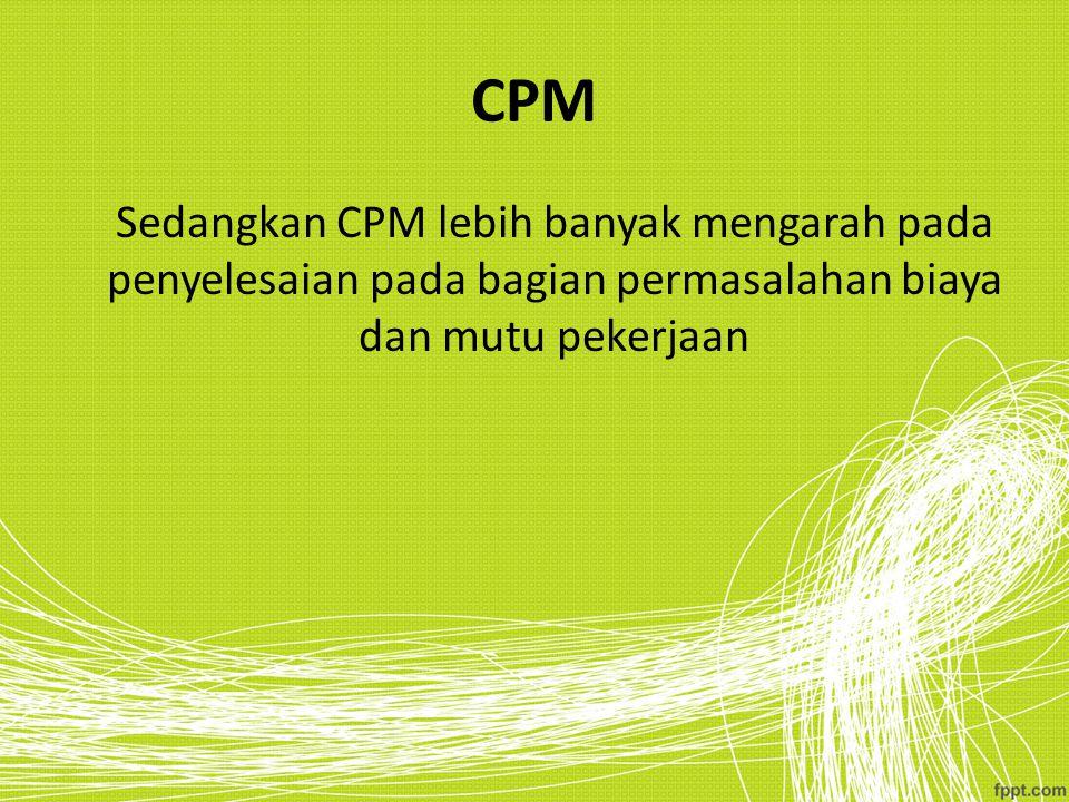 CPM Sedangkan CPM lebih banyak mengarah pada penyelesaian pada bagian permasalahan biaya dan mutu pekerjaan