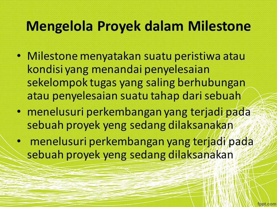 Mengelola Proyek dalam Milestone Milestone menyatakan suatu peristiwa atau kondisi yang menandai penyelesaian sekelompok tugas yang saling berhubungan