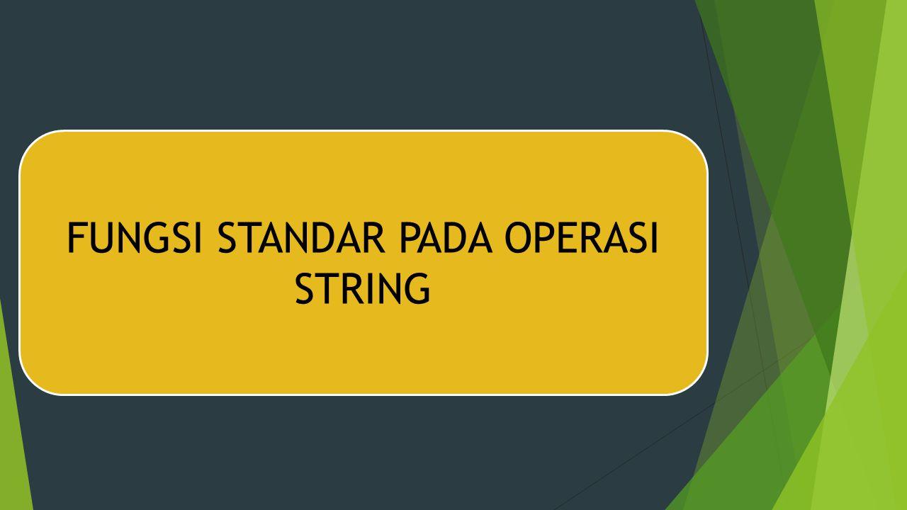 FUNGSI STANDAR PADA OPERASI STRING