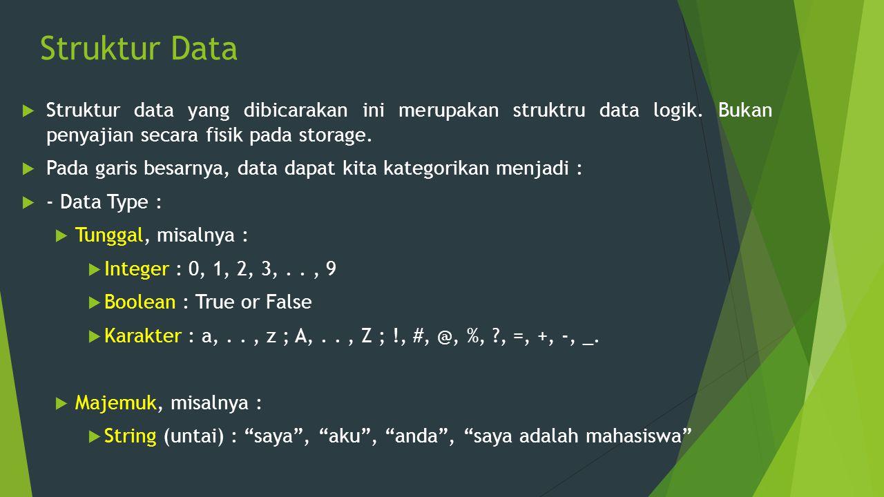 Struktur Data  Struktur data yang dibicarakan ini merupakan struktru data logik. Bukan penyajian secara fisik pada storage.  Pada garis besarnya, da