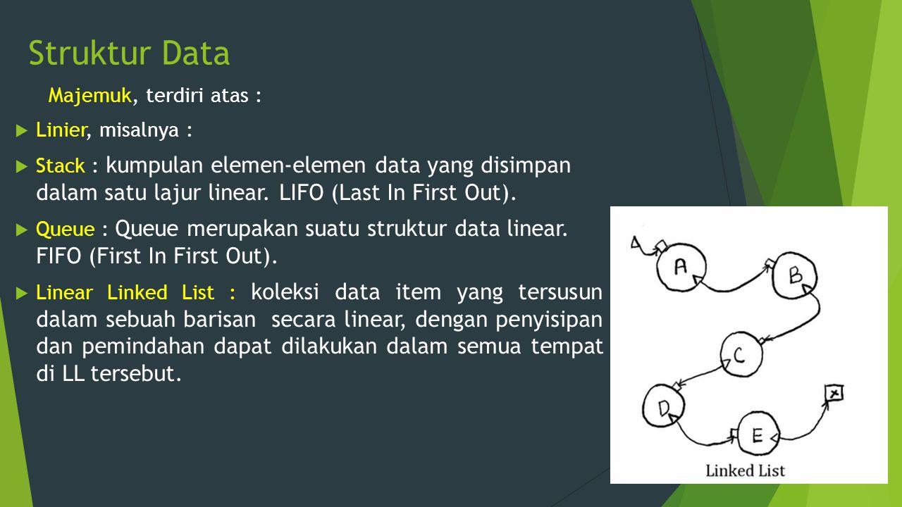 Struktur Data Majemuk, terdiri atas :  Linier, misalnya :  Stack : kumpulan elemen-elemen data yang disimpan dalam satu lajur linear. LIFO (Last In