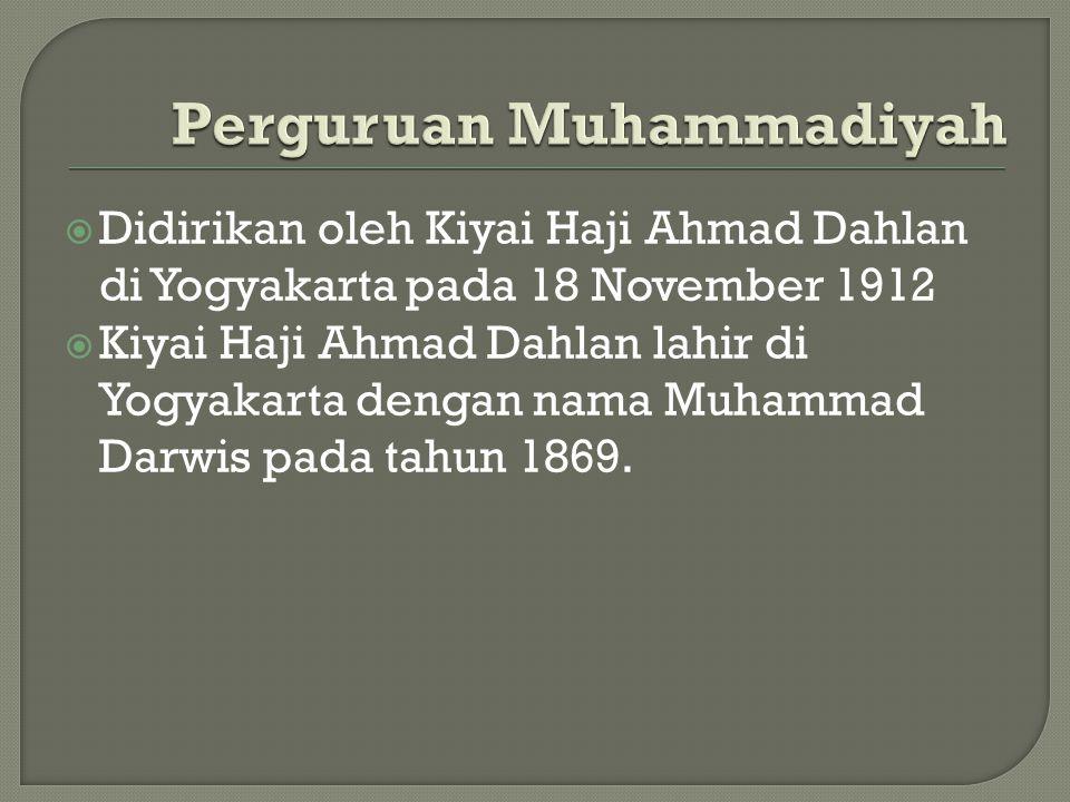  Didirikan oleh Kiyai Haji Ahmad Dahlan di Yogyakarta pada 18 November 1912  Kiyai Haji Ahmad Dahlan lahir di Yogyakarta dengan nama Muhammad Darwis