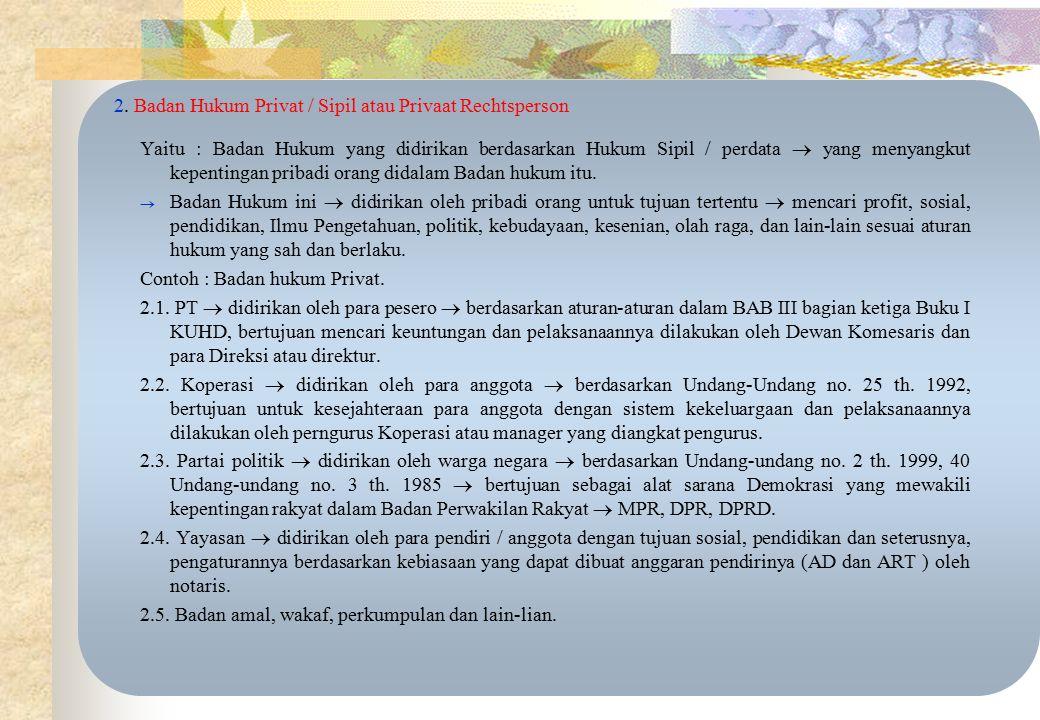 PEMBAGIAN BADAN HUKUM ada 2 ( dua) bentuk Badan Hukum publik / Publik Rechtsperson. Yaitu : Badan hukum yang didirikan berdasarkan hukum publik / meny