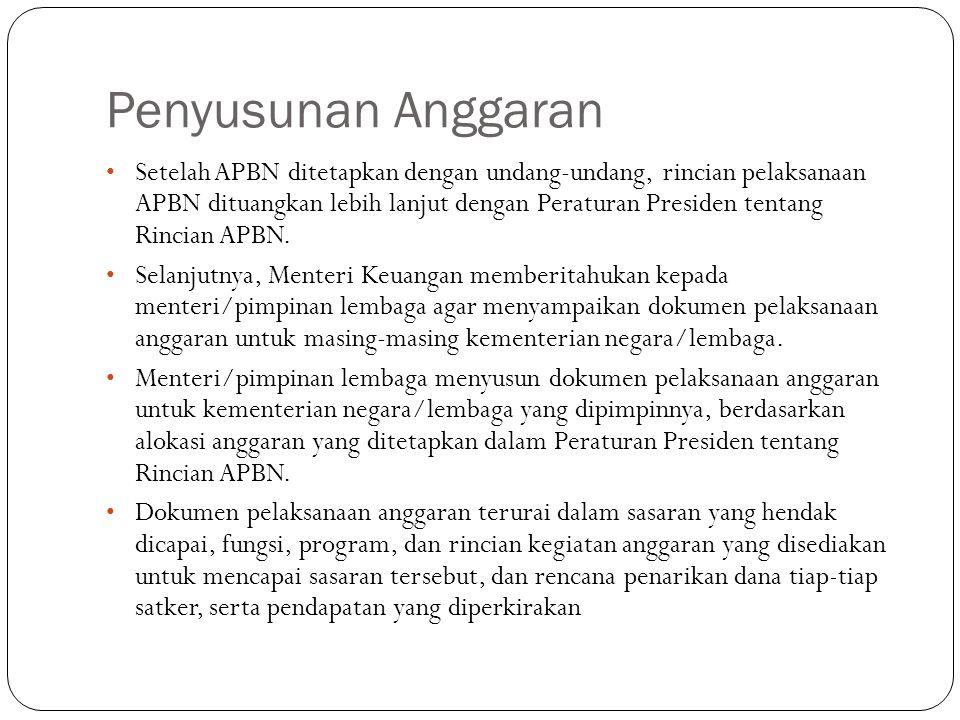 Penyusunan Anggaran Setelah APBN ditetapkan dengan undang-undang, rincian pelaksanaan APBN dituangkan lebih lanjut dengan Peraturan Presiden tentang Rincian APBN.