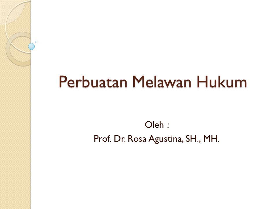 Perbuatan Melawan Hukum Oleh : Prof. Dr. Rosa Agustina, SH., MH.