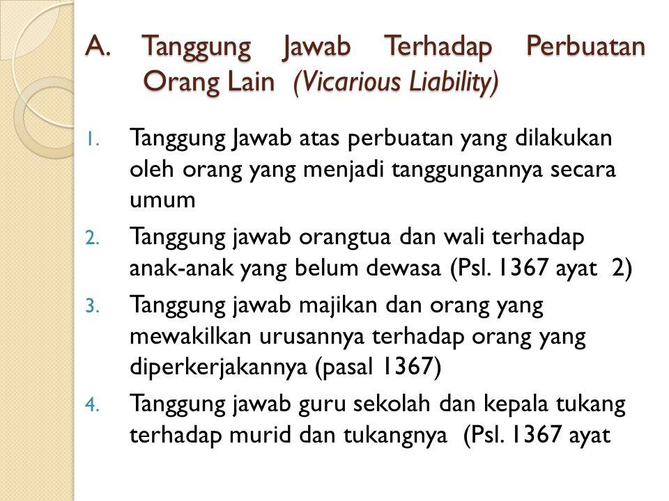 A. Tanggung Jawab Terhadap Perbuatan Orang Lain (Vicarious Liability) 1. Tanggung Jawab atas perbuatan yang dilakukan oleh orang yang menjadi tanggung