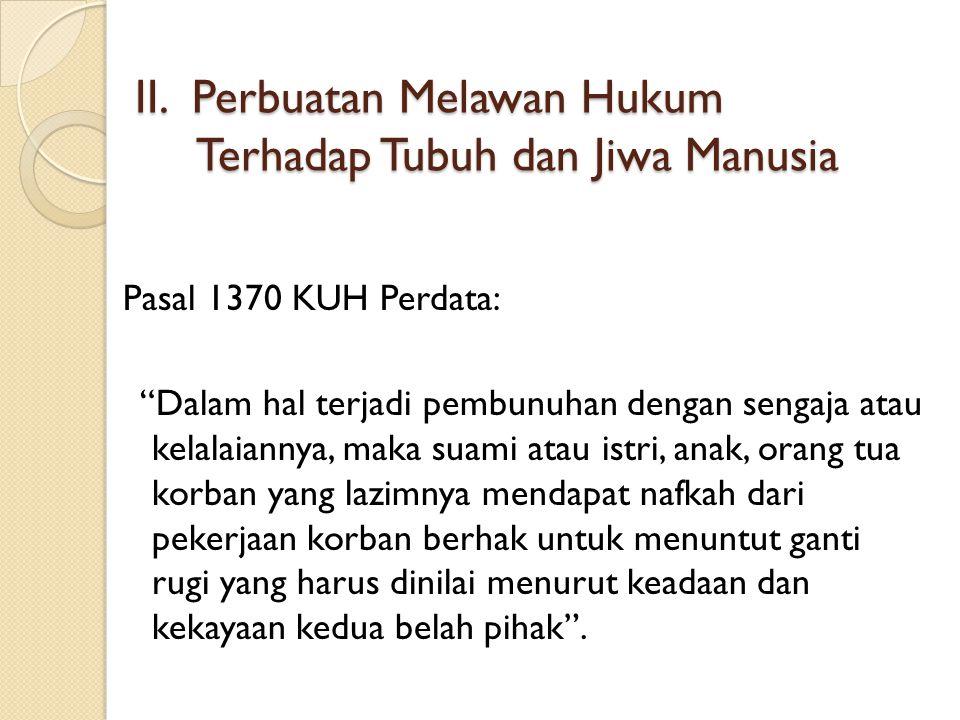 "II. Perbuatan Melawan Hukum Terhadap Tubuh dan Jiwa Manusia II. Perbuatan Melawan Hukum Terhadap Tubuh dan Jiwa Manusia Pasal 1370 KUH Perdata: ""Dalam"