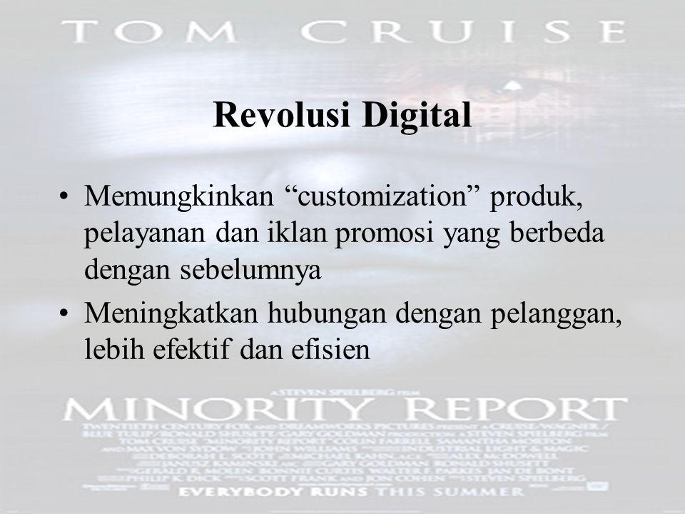 1-4 Revolusi Digital Memungkinkan customization produk, pelayanan dan iklan promosi yang berbeda dengan sebelumnya Meningkatkan hubungan dengan pelanggan, lebih efektif dan efisien