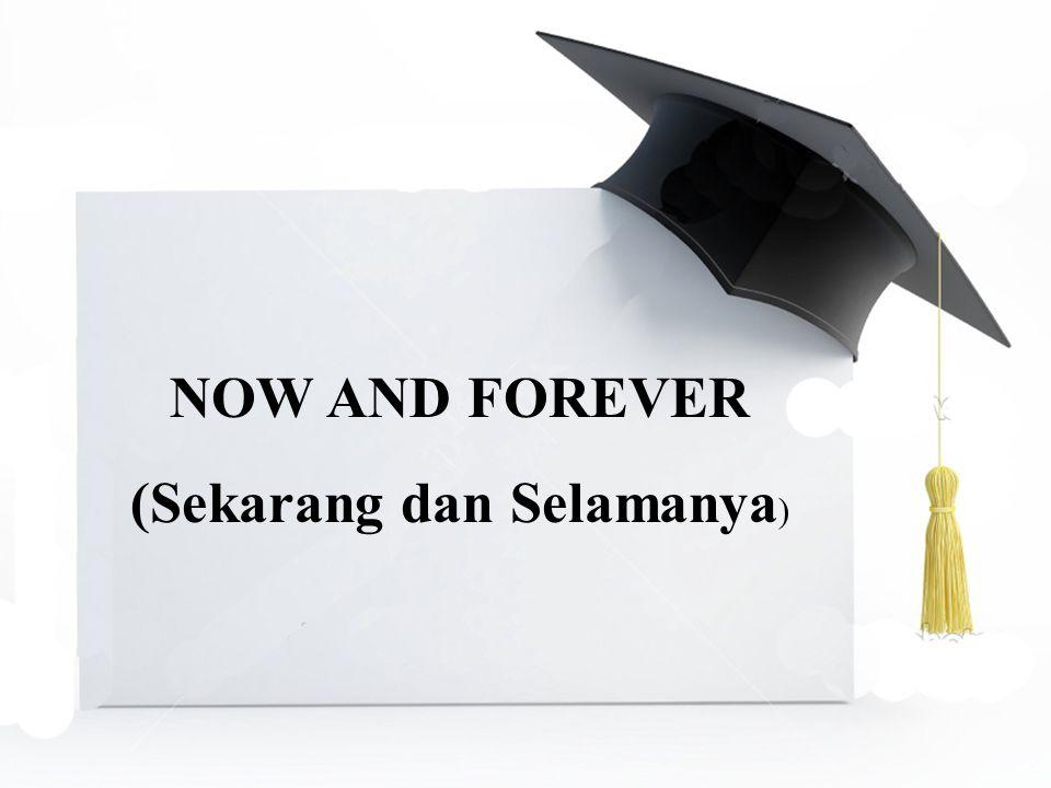 NOW AND FOREVER (Sekarang dan Selamanya )