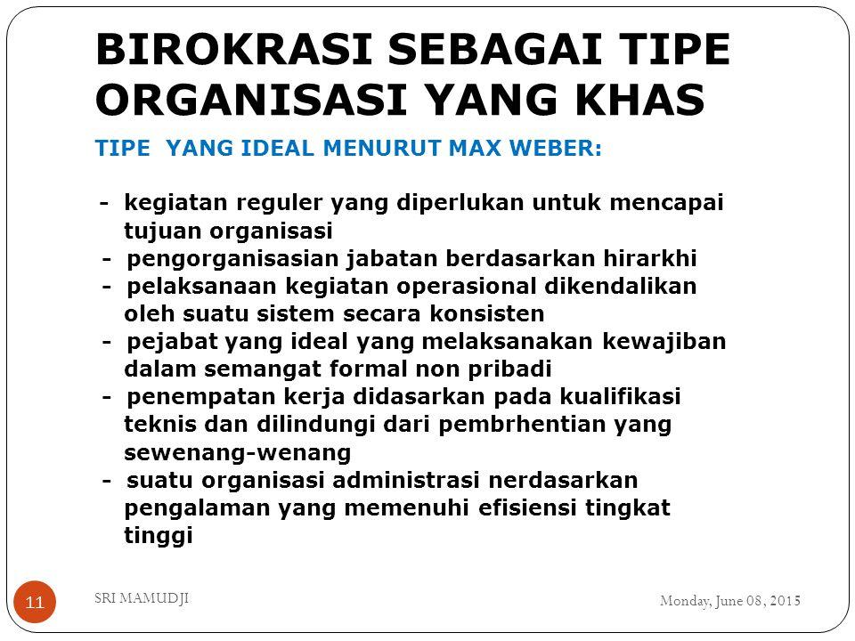 BIROKRASI SEBAGAI TIPE ORGANISASI YANG KHAS Monday, June 08, 2015 SRI MAMUDJI 11 TIPE YANG IDEAL MENURUT MAX WEBER: - kegiatan reguler yang diperlukan