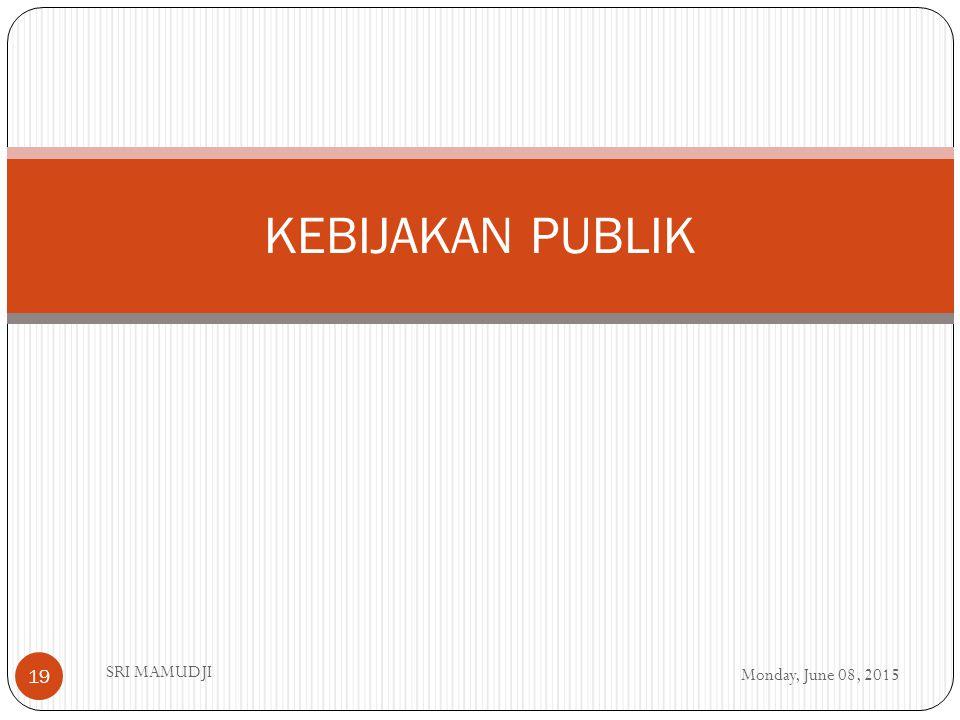 Monday, June 08, 2015 SRI MAMUDJI 19 KEBIJAKAN PUBLIK