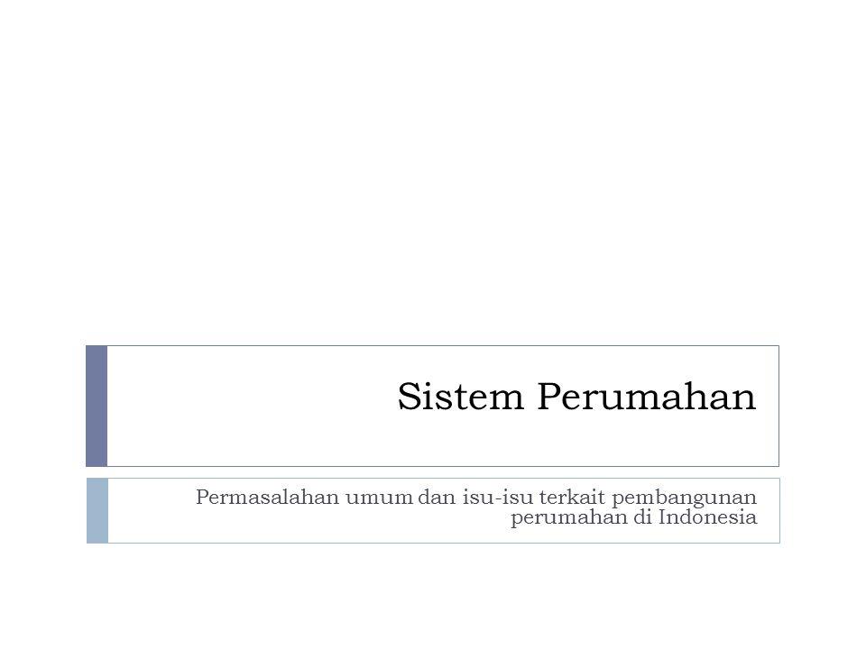 Sistem Perumahan Permasalahan umum dan isu-isu terkait pembangunan perumahan di Indonesia
