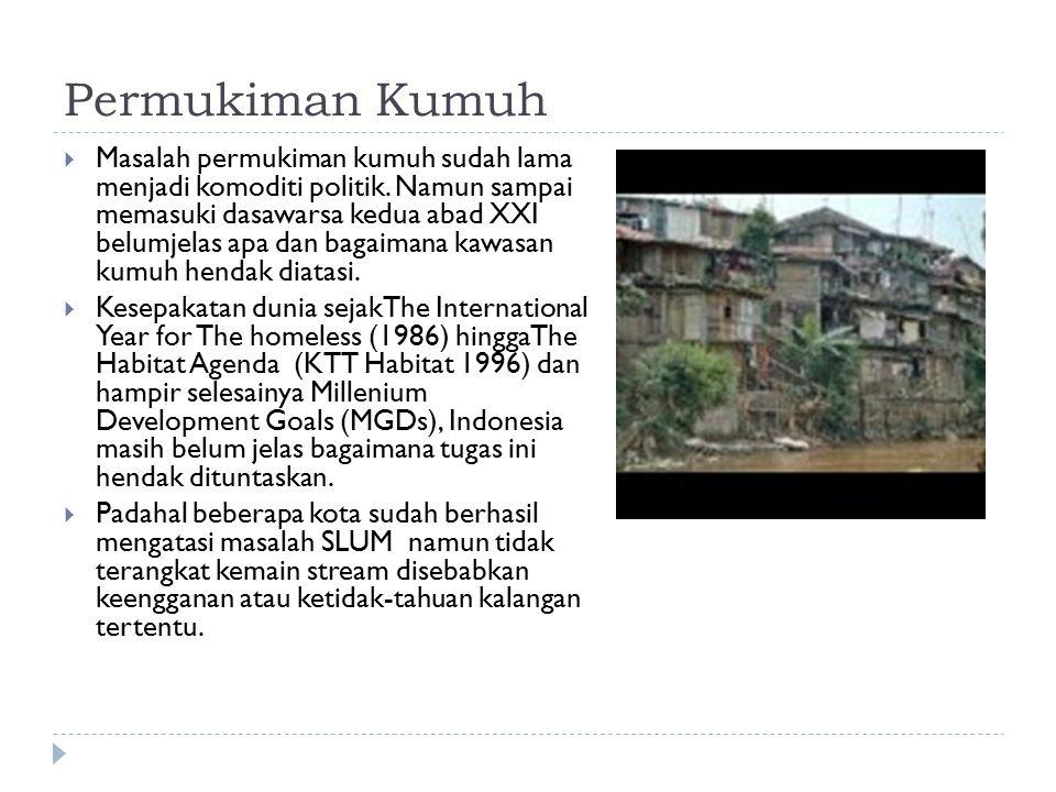 Permukiman Kumuh  Masalah permukiman kumuh sudah lama menjadi komoditi politik.