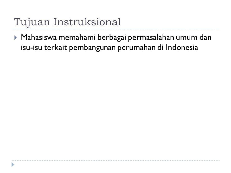 Tujuan Instruksional  Mahasiswa memahami berbagai permasalahan umum dan isu-isu terkait pembangunan perumahan di Indonesia