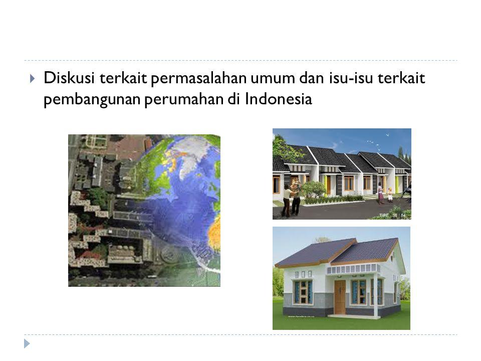  Diskusi terkait permasalahan umum dan isu-isu terkait pembangunan perumahan di Indonesia