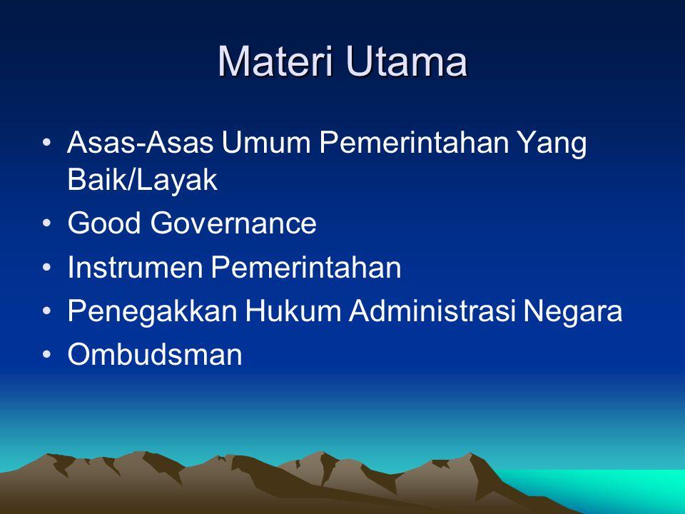 Materi Utama Asas-Asas Umum Pemerintahan Yang Baik/Layak Good Governance Instrumen Pemerintahan Penegakkan Hukum Administrasi Negara Ombudsman