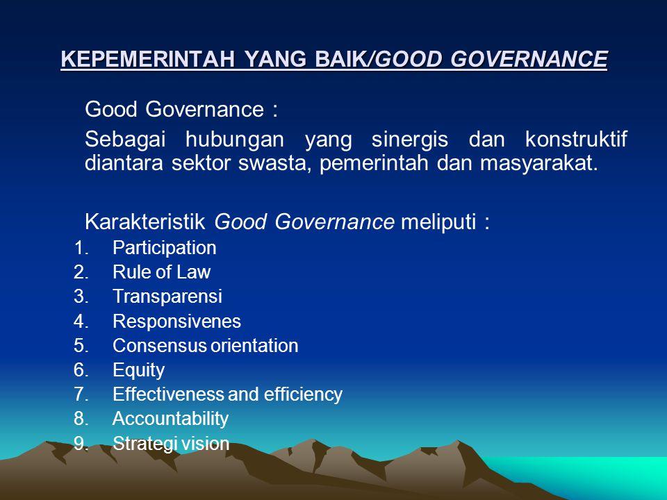 KEPEMERINTAH YANG BAIK/GOOD GOVERNANCE Good Governance : Sebagai hubungan yang sinergis dan konstruktif diantara sektor swasta, pemerintah dan masyarakat.