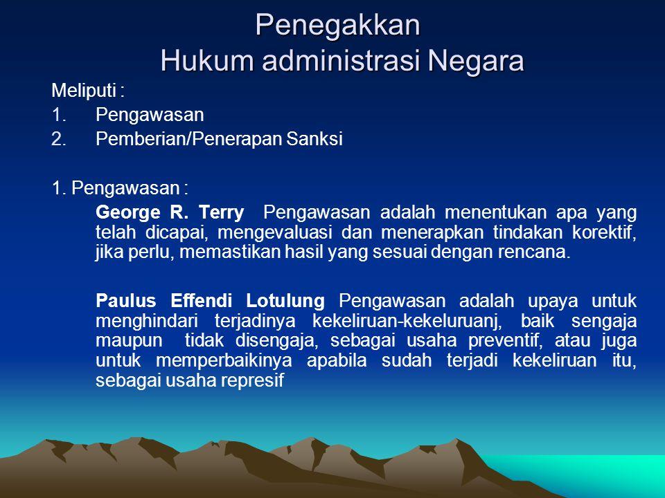 Penegakkan Hukum administrasi Negara Meliputi : 1.Pengawasan 2.Pemberian/Penerapan Sanksi 1.