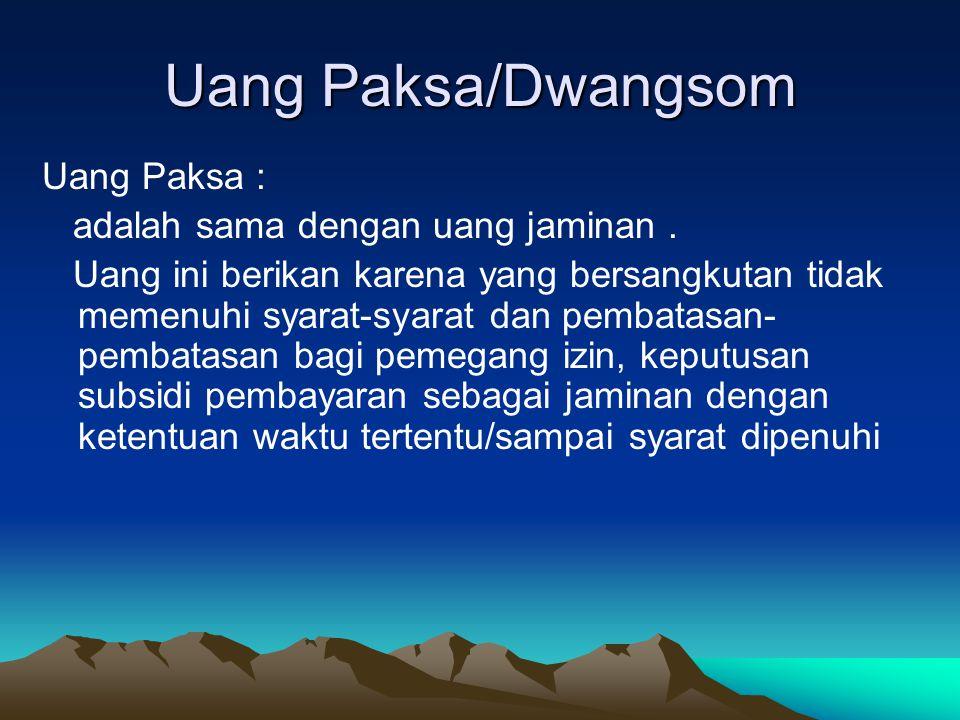 Uang Paksa/Dwangsom Uang Paksa : adalah sama dengan uang jaminan.