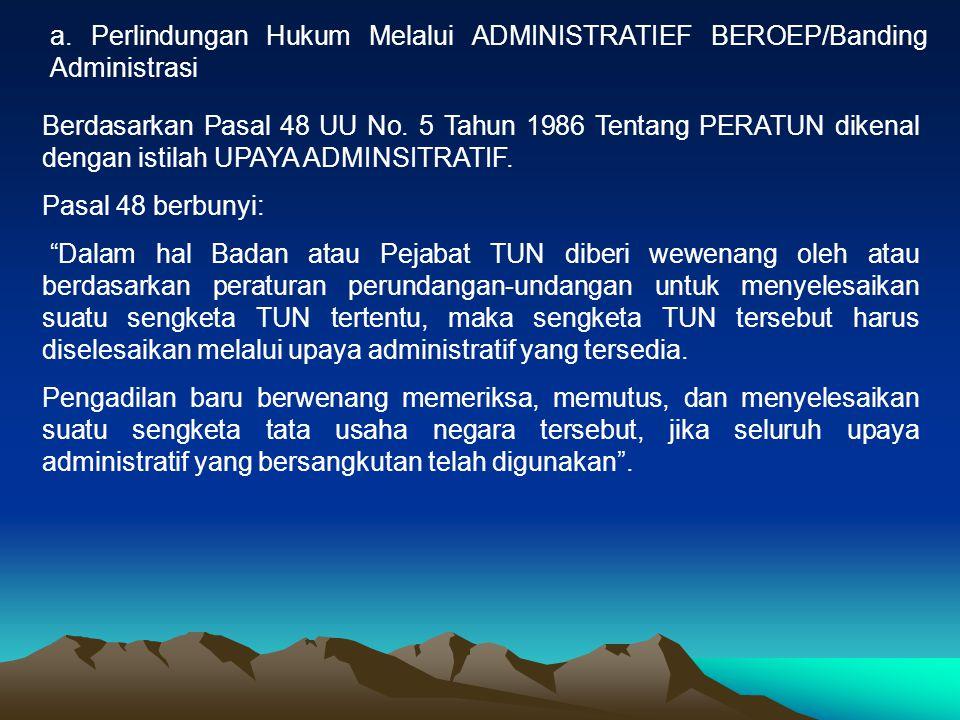 a. Perlindungan Hukum Melalui ADMINISTRATIEF BEROEP/Banding Administrasi Berdasarkan Pasal 48 UU No. 5 Tahun 1986 Tentang PERATUN dikenal dengan istil