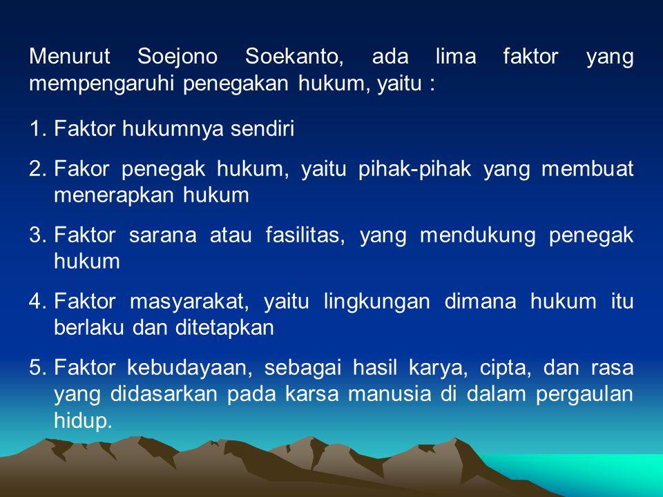 Menurut Soejono Soekanto, ada lima faktor yang mempengaruhi penegakan hukum, yaitu : 1.Faktor hukumnya sendiri 2.Fakor penegak hukum, yaitu pihak-piha