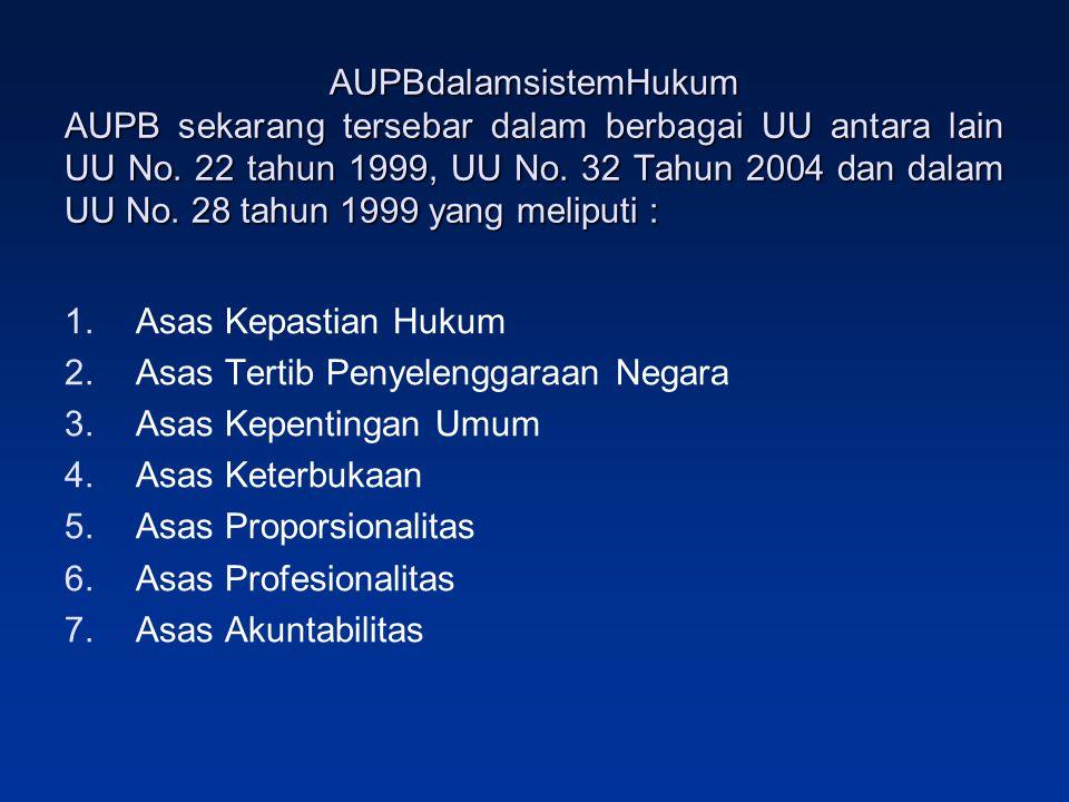 AUPBdalamsistemHukum AUPB sekarang tersebar dalam berbagai UU antara lain UU No. 22 tahun 1999, UU No. 32 Tahun 2004 dan dalam UU No. 28 tahun 1999 ya