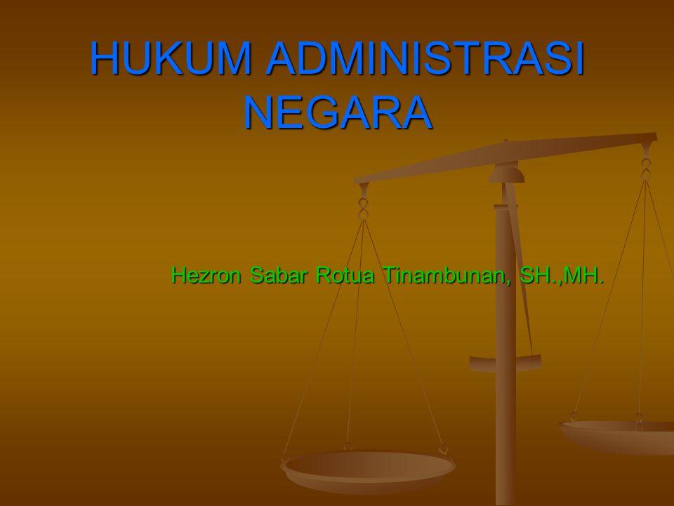 HUKUM ADMINISTRASI NEGARA Hezron Sabar Rotua Tinambunan, SH.,MH.