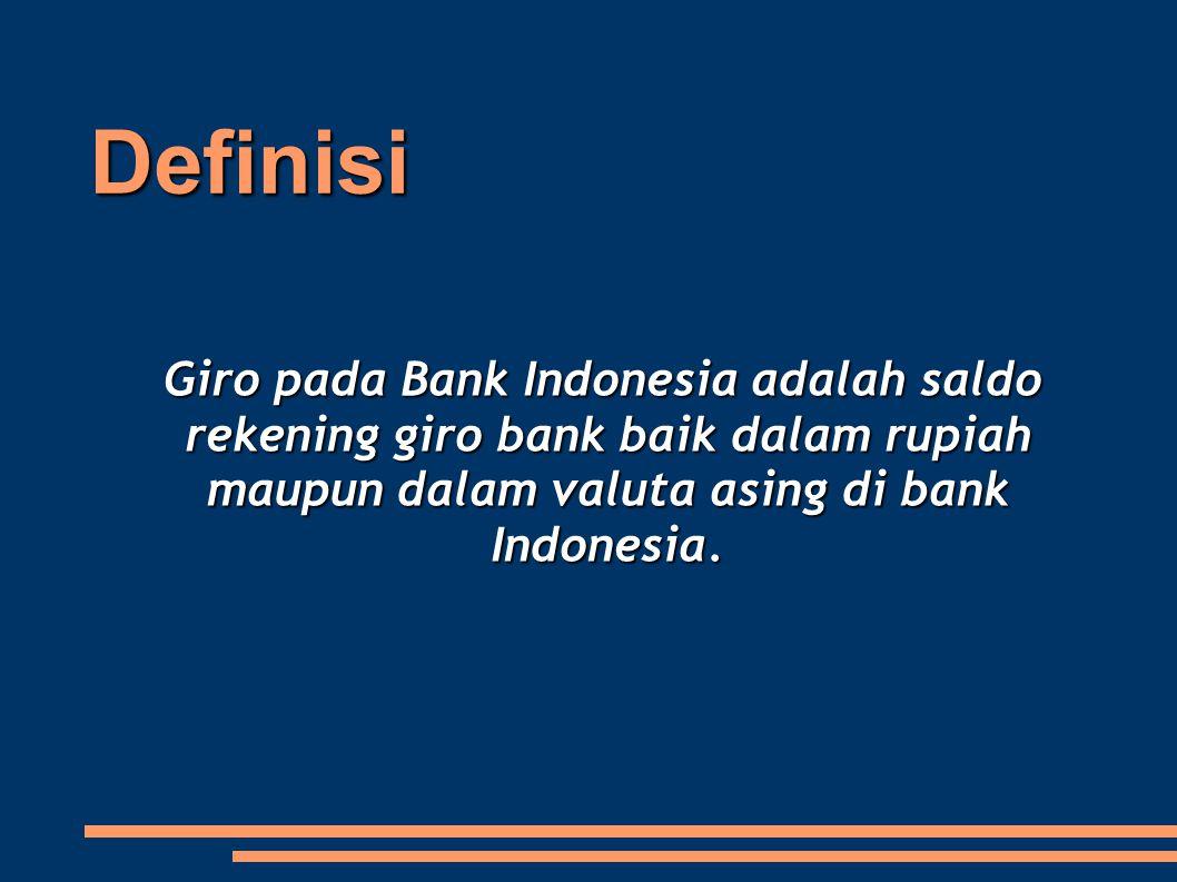 Definisi Giro pada Bank Indonesia adalah saldo rekening giro bank baik dalam rupiah maupun dalam valuta asing di bank Indonesia. Giro pada Bank Indone
