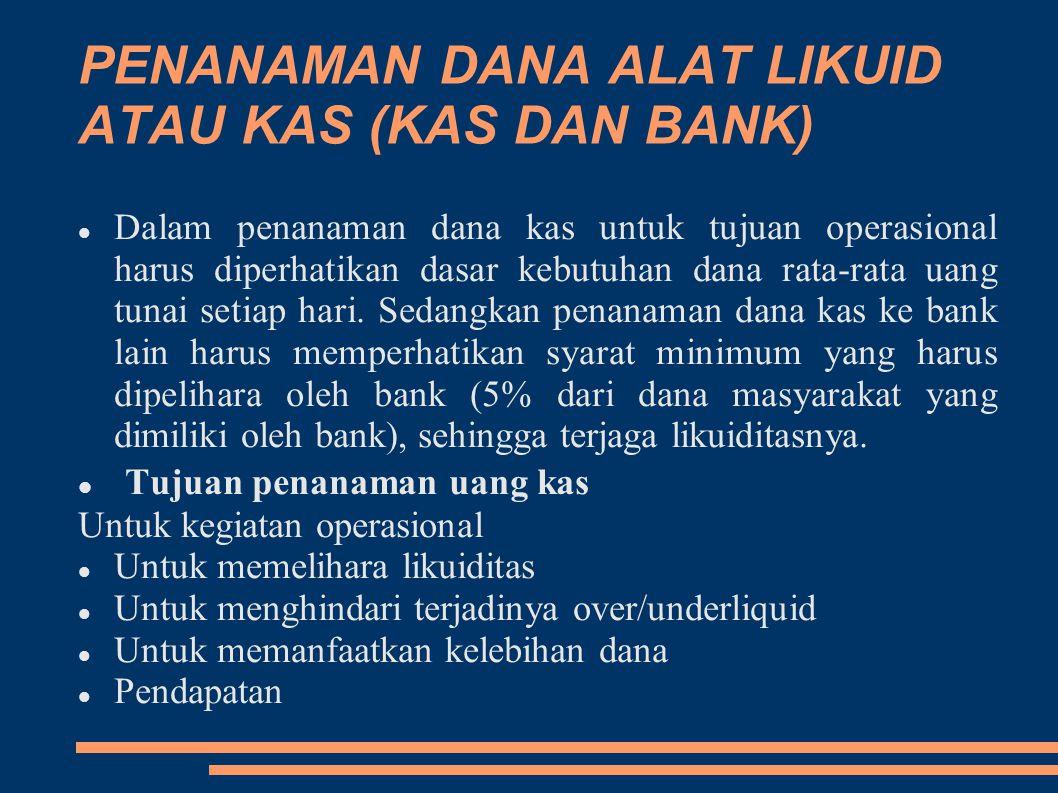 PENANAMAN DANA ALAT LIKUID ATAU KAS (KAS DAN BANK) Dalam penanaman dana kas untuk tujuan operasional harus diperhatikan dasar kebutuhan dana rata-rata