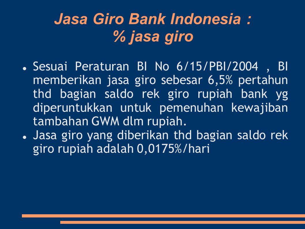 Jasa Giro Bank Indonesia : % jasa giro Sesuai Peraturan BI No 6/15/PBI/2004, BI memberikan jasa giro sebesar 6,5% pertahun thd bagian saldo rek giro r